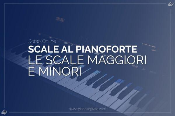 scale maggiori e minori al pianoforte